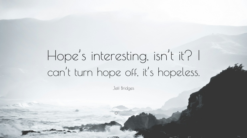 586835-Jeff-Bridges-Quote-Hope-s-interesting-isn-t-it-I-can-t-turn-hope (1)