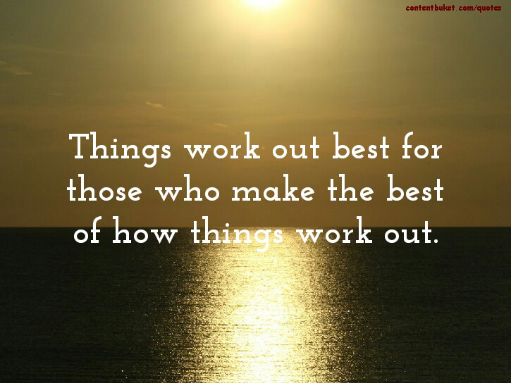 Things-Work-Out-Best-For-Those-Who-Make-The-Best-Of-How-Things-Work-Out. (1).jpg